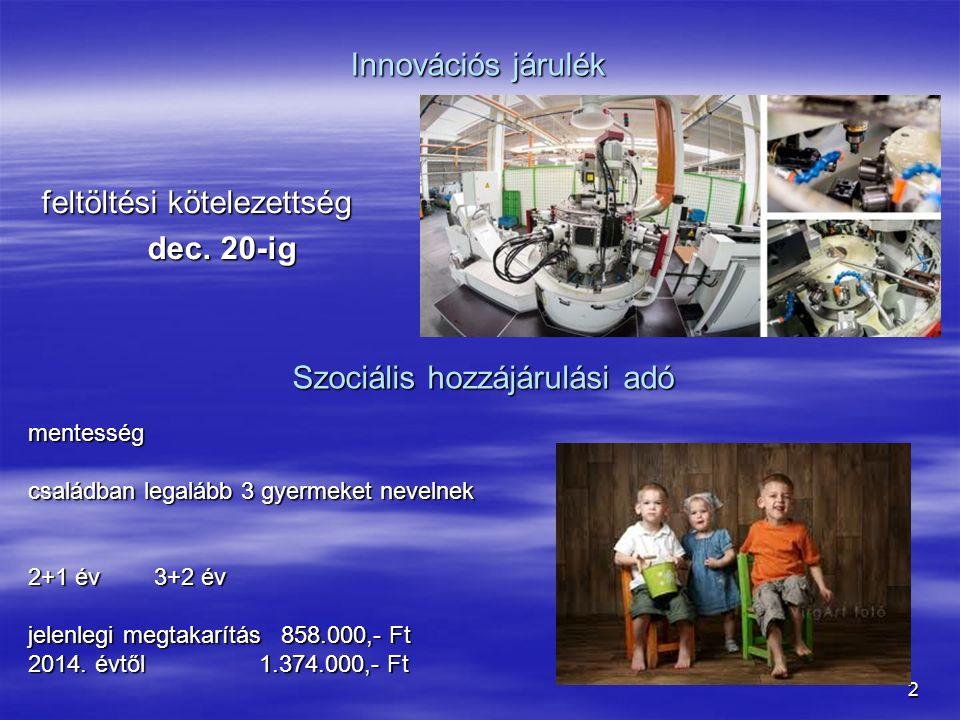 2 Innovációs járulék feltöltési kötelezettség dec. 20-ig dec. 20-ig mentesség családban legalább 3 gyermeket nevelnek 2+1 év 3+2 év jelenlegi megtakar