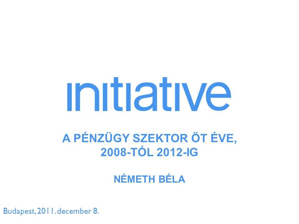 Budapest, 2011. december 8. A PÉNZÜGY SZEKTOR ÖT ÉVE, 2008-TÓL 2012-IG NÉMETH BÉLA