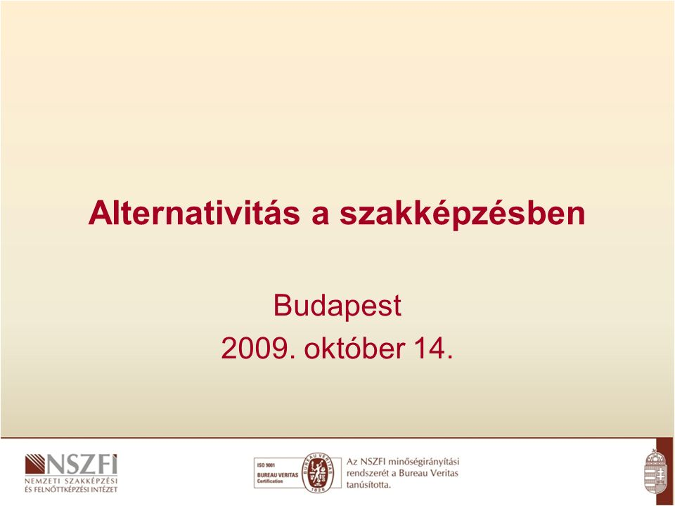 Alternativitás a szakképzésben Budapest 2009. október 14.