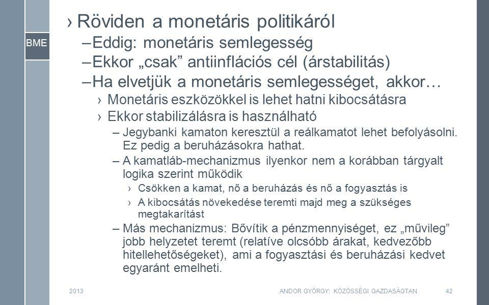 """BME ›Röviden a monetáris politikáról –Eddig: monetáris semlegesség –Ekkor """"csak"""" antiinflációs cél (árstabilitás) –Ha elvetjük a monetáris semlegesség"""