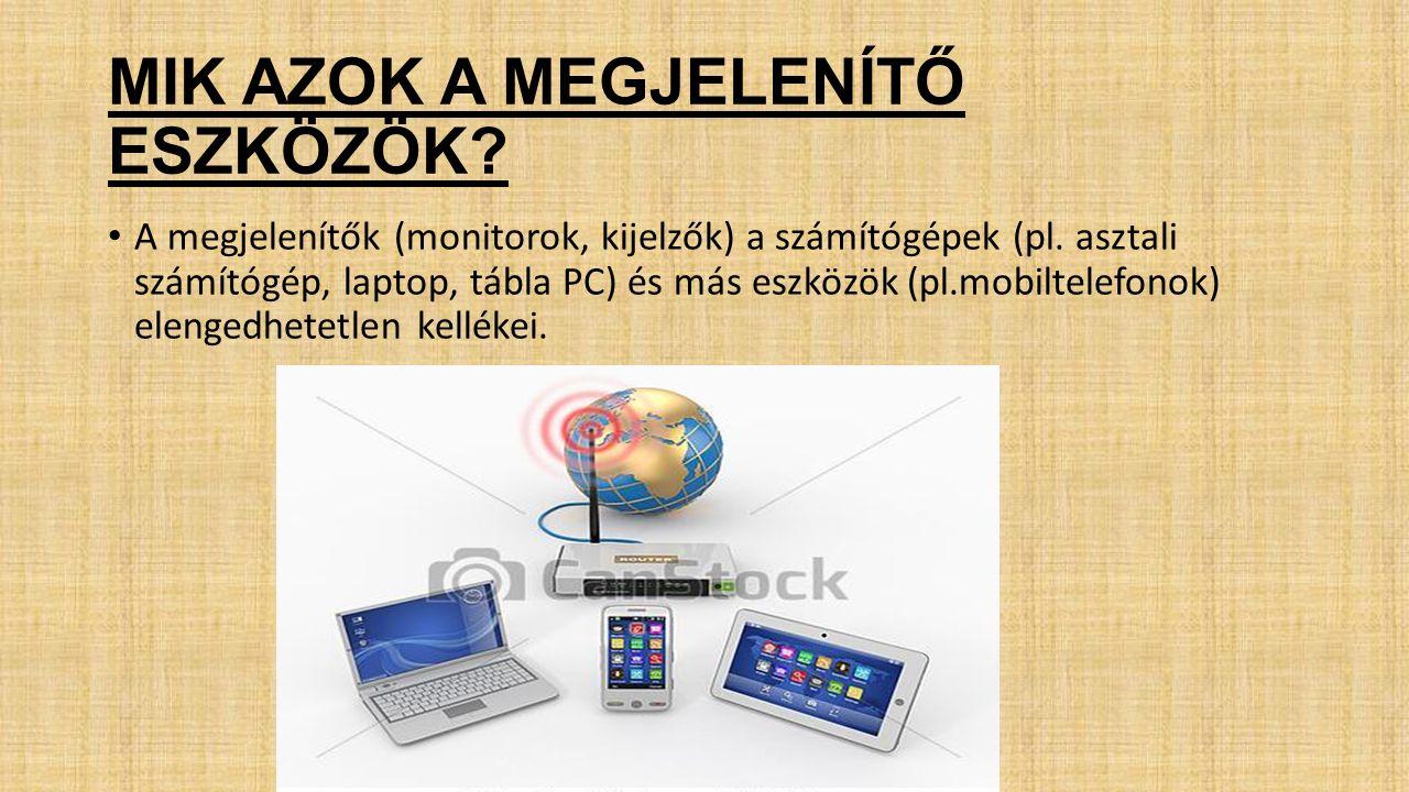 A MONITOROK FŐBB PARAMÉTEREI megjelenítő típusa: LCD, CRT, OLED, PDP képátló: A monitor egyik sarkától a szemközti sarkáig terjedő távolság, hüvelykben (inch = 2,54 cm) mérik.