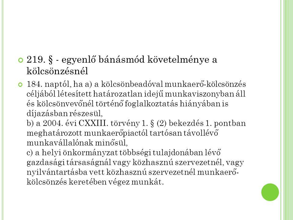 219. § - egyenlő bánásmód követelménye a kölcsönzésnél 184. naptól, ha a) a kölcsönbeadóval munkaerő-kölcsönzés céljából létesített határozatlan idejű
