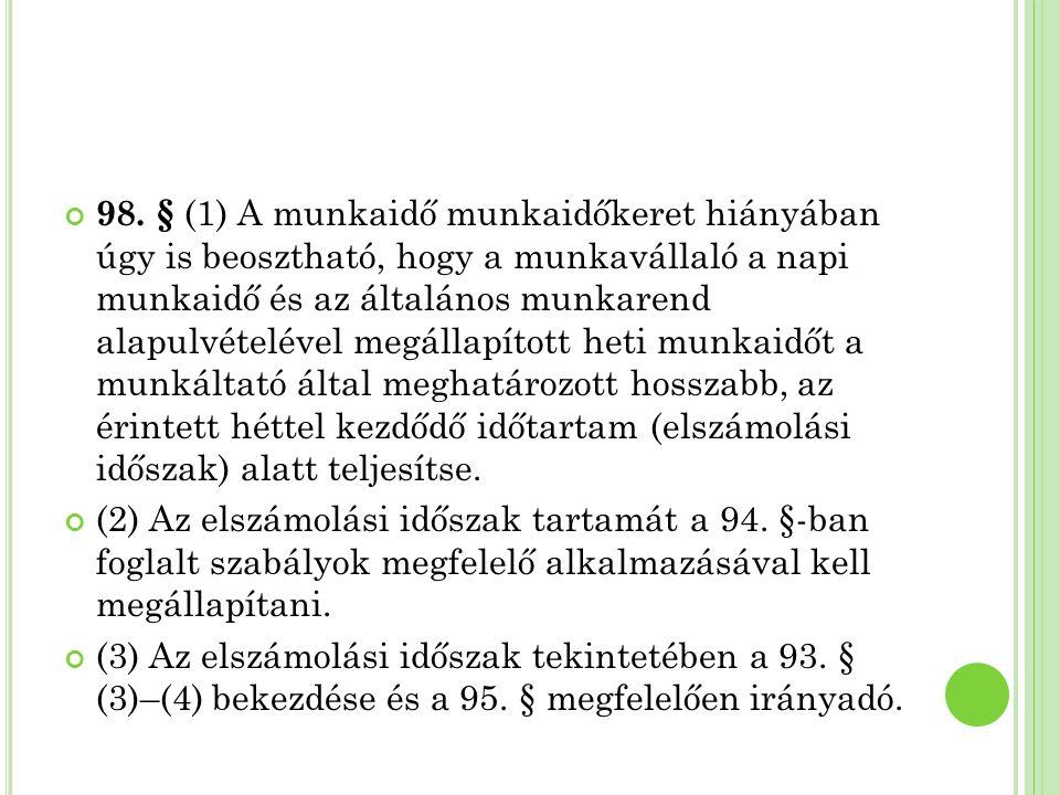 98. § (1) A munkaidő munkaidőkeret hiányában úgy is beosztható, hogy a munkavállaló a napi munkaidő és az általános munkarend alapulvételével megállap