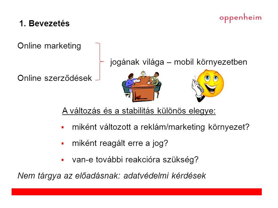  Jogszabályi környezet – online marketing – tisztességtelen kereskedelmi gyakorlatokról szóló uniós irányelv (UCP) és magyar törvény (2005 / 2008) – hatóságok: GVH / NFH / PSZÁF – reklámtörvény (2008)  Jogszabályi környezet – online szerződések – távollevők közötti szerződésekről szóló irányelv / magyar kormányrendelet (1997) – elektronikus kereskedelemről szóló irányelv (2000) – de: új Polgári Törvénykönyv (2013 / 2014) 2.