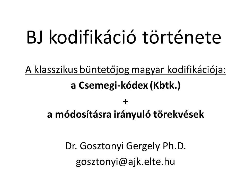 BJ kodifikáció története A klasszikus büntetőjog magyar kodifikációja: a Csemegi-kódex (Kbtk.) + a módosításra irányuló törekvések Dr.