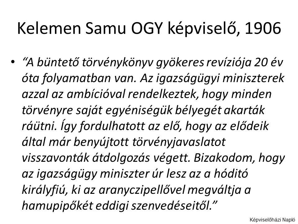 """Kelemen Samu OGY képviselő, 1906 """"A büntető törvénykönyv gyökeres revíziója 20 év óta folyamatban van. Az igazságügyi miniszterek azzal az ambícióva"""