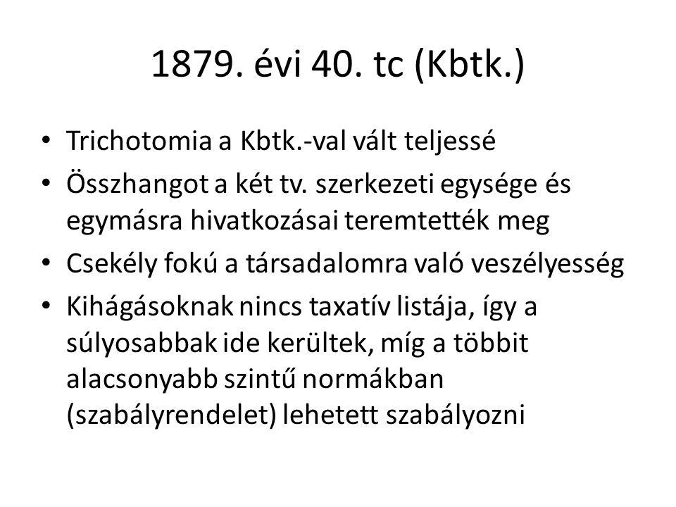 1879. évi 40. tc (Kbtk.) Trichotomia a Kbtk.-val vált teljessé Összhangot a két tv. szerkezeti egysége és egymásra hivatkozásai teremtették meg Csekél