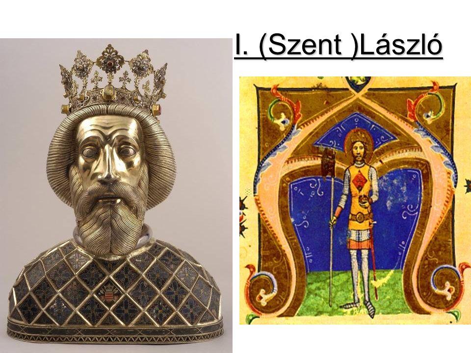 Szent László Szent László (1077-1095) I.László 1077 I.