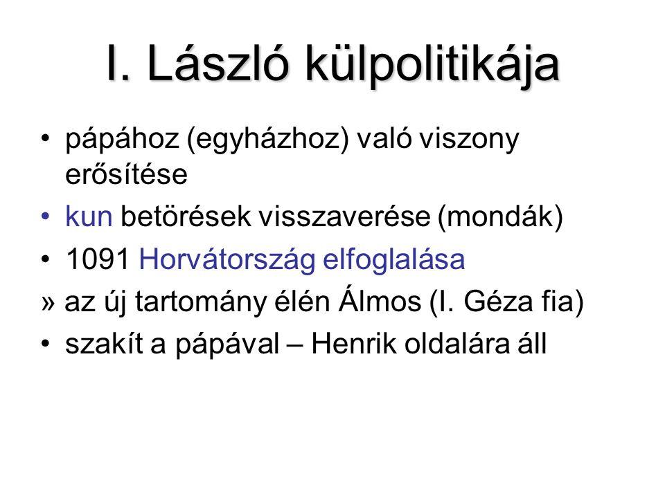 I. László külpolitikája pápához (egyházhoz) való viszony erősítése kun betörések visszaverése (mondák) 1091 Horvátország elfoglalása » az új tartomány