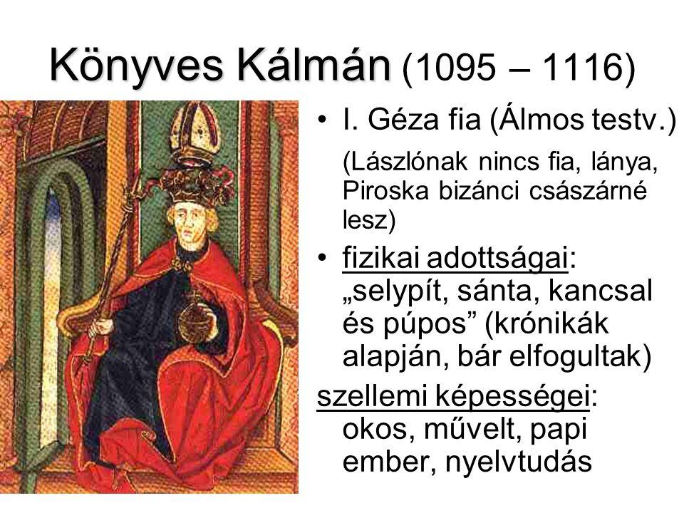 Könyves Kálmán Könyves Kálmán (1095 – 1116) I. Géza fia (Álmos testv.) (Lászlónak nincs fia, lánya, Piroska bizánci császárné lesz) fizikai adottságai