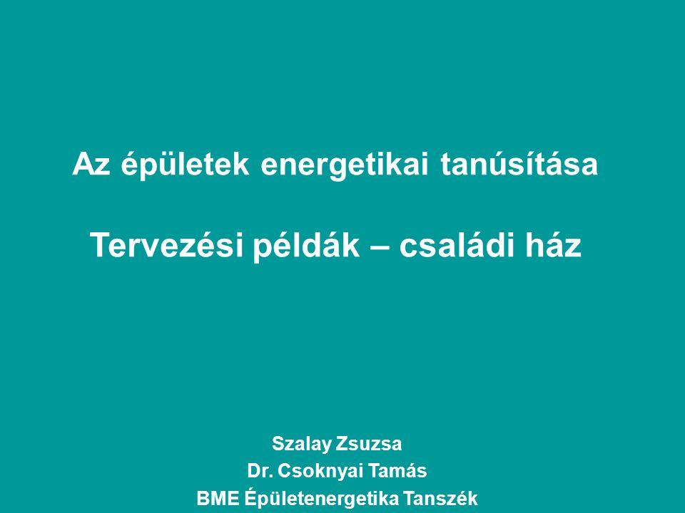 Az épületek energetikai tanúsítása Tervezési példák – családi ház Szalay Zsuzsa Dr.