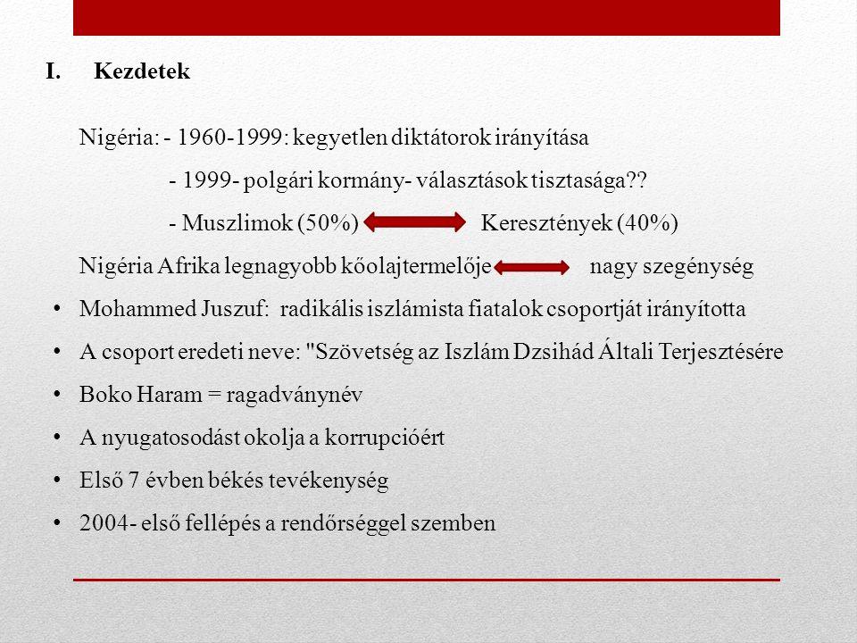 I.Kezdetek Nigéria: - 1960-1999: kegyetlen diktátorok irányítása - 1999- polgári kormány- választások tisztasága .