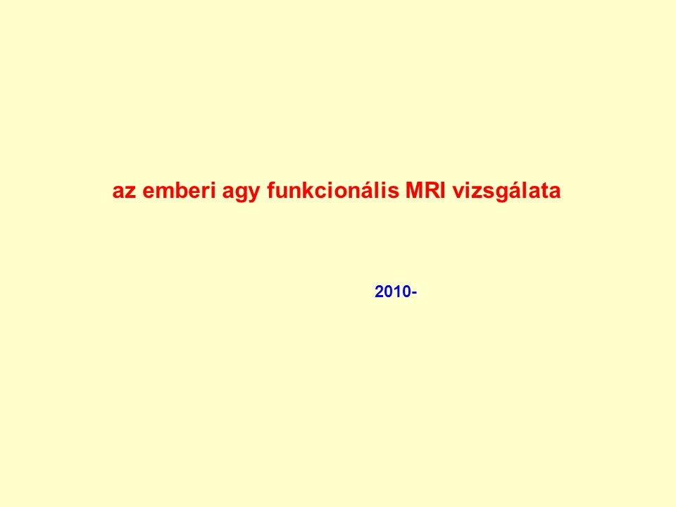 az emberi agy funkcionális MRI vizsgálata 2010-