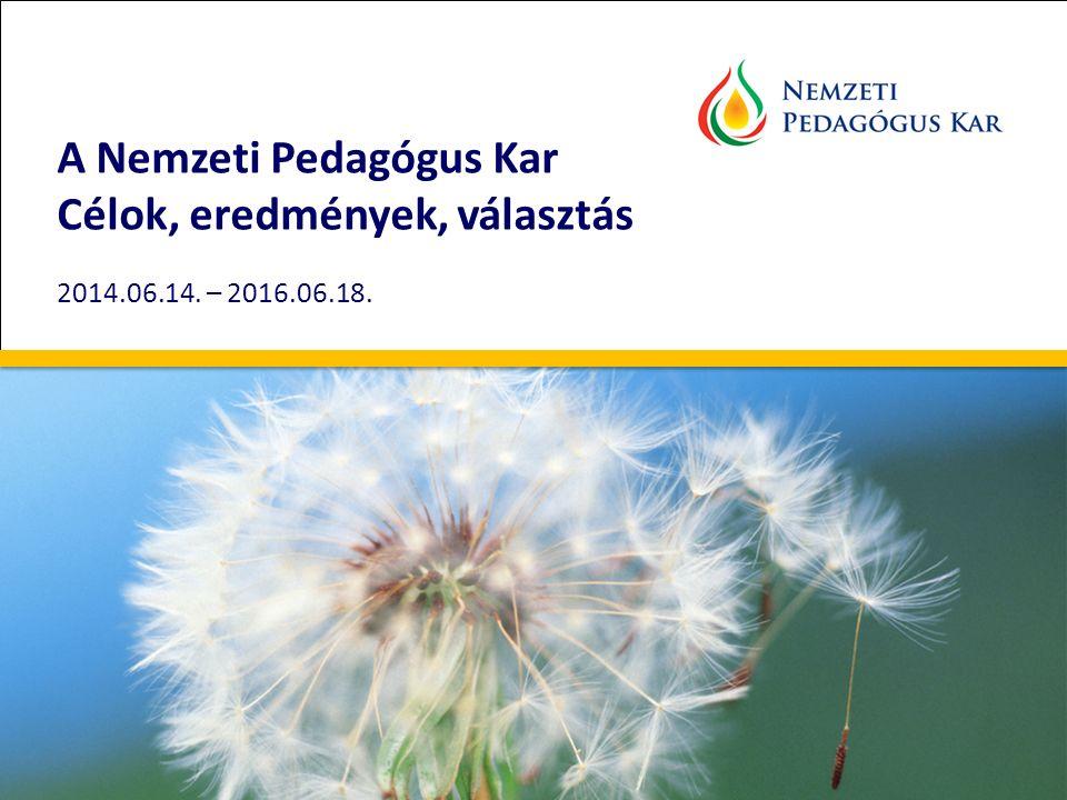 A Nemzeti Pedagógus Kar Célok, eredmények, választás 2014.06.14. – 2016.06.18..