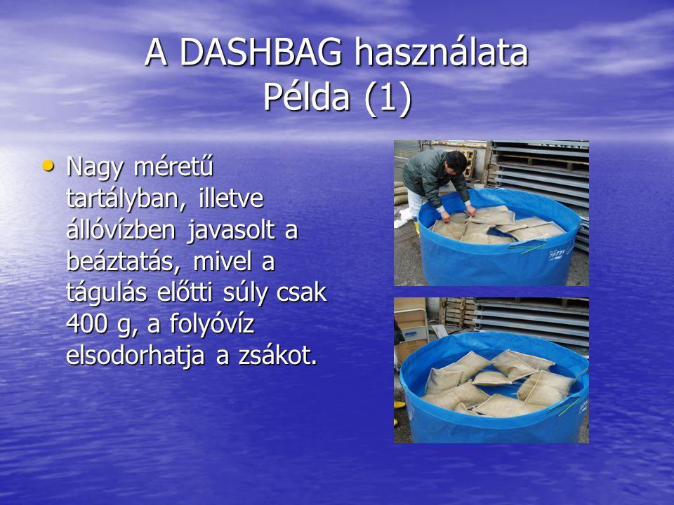 A DASHBAG használata Példa (1) Nagy méretű tartályban, illetve állóvízben javasolt a beáztatás, mivel a tágulás előtti súly csak 400 g, a folyóvíz elsodorhatja a zsákot.