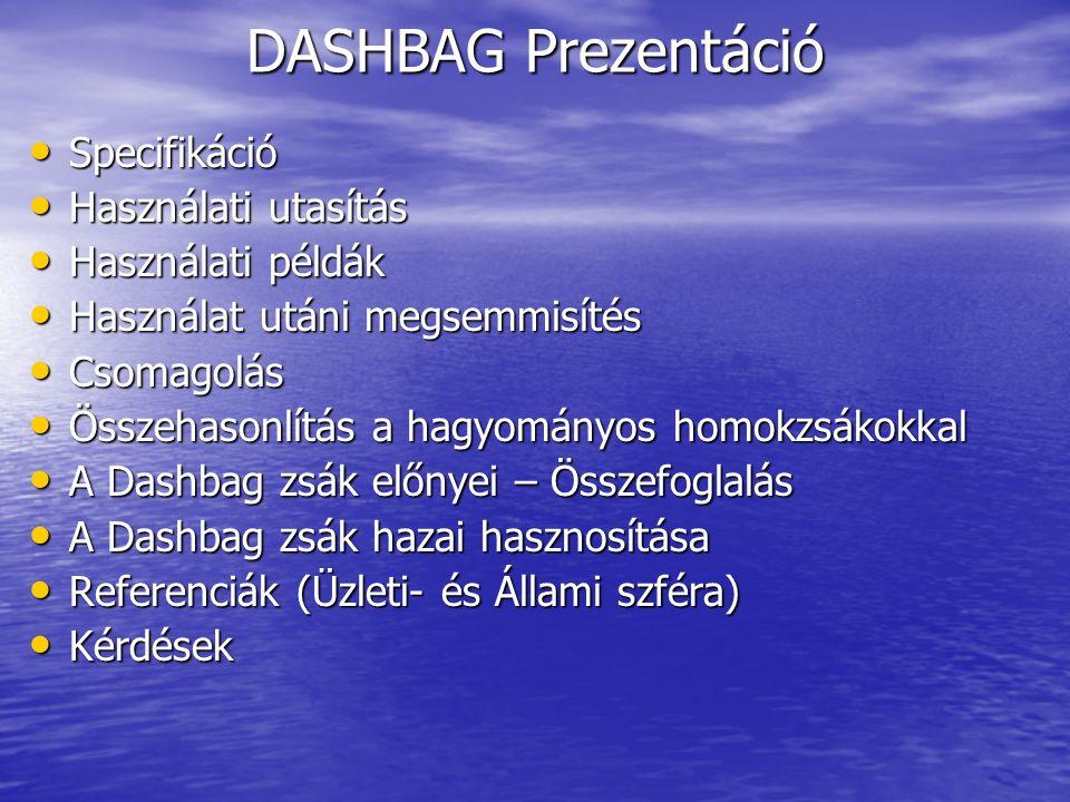 """Specifikáció (A termék) Specifikáció (A termék) Termék Neve: DASHBAG Termék Neve: DASHBAG A termék: A Dashbag zsák lényegében egy jutazsák, melynek belsejében olyan különleges, víz-abszorpcióra képes polimer található, mely vízzel érintkezve 3-5 perc alatt megdagad, s így a zsák a továbbiakban """"megtöltött homokzsákként használható A termék: A Dashbag zsák lényegében egy jutazsák, melynek belsejében olyan különleges, víz-abszorpcióra képes polimer található, mely vízzel érintkezve 3-5 perc alatt megdagad, s így a zsák a továbbiakban """"megtöltött homokzsákként használható"""