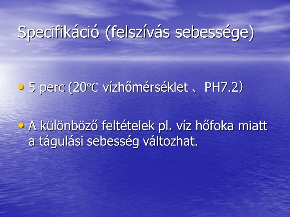 Specifikáció (felszívás sebessége) 5 perc (20 ℃ vízhőmérséklet 、 PH7.2 ) 5 perc (20 ℃ vízhőmérséklet 、 PH7.2 ) A különböző feltételek pl.
