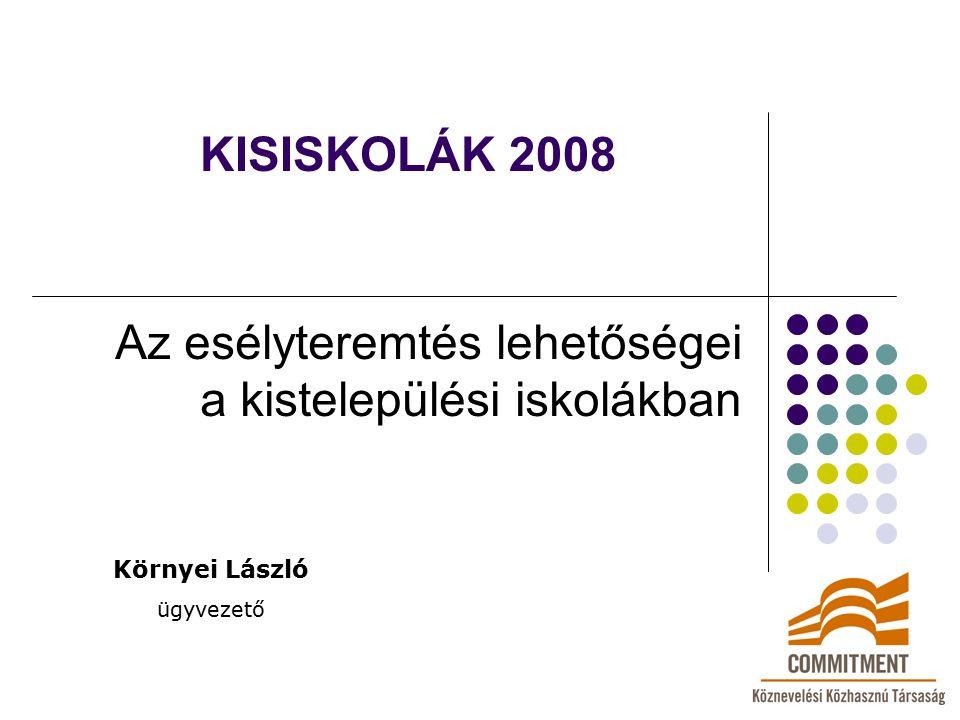 KISISKOLÁK 2008 Az esélyteremtés lehetőségei a kistelepülési iskolákban Környei László ügyvezető