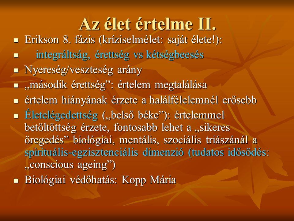 Az élet értelme II. Erikson 8. fázis (kríziselmélet: saját élete!): Erikson 8. fázis (kríziselmélet: saját élete!): integráltság, érettség vs kétségbe