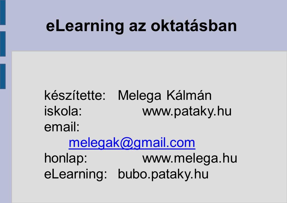 eLearning az oktatásban készítette: Melega Kálmán iskola:www.pataky.hu email: melegak@gmail.com melegak@gmail.com honlap:www.melega.hu eLearning:bubo.pataky.hu