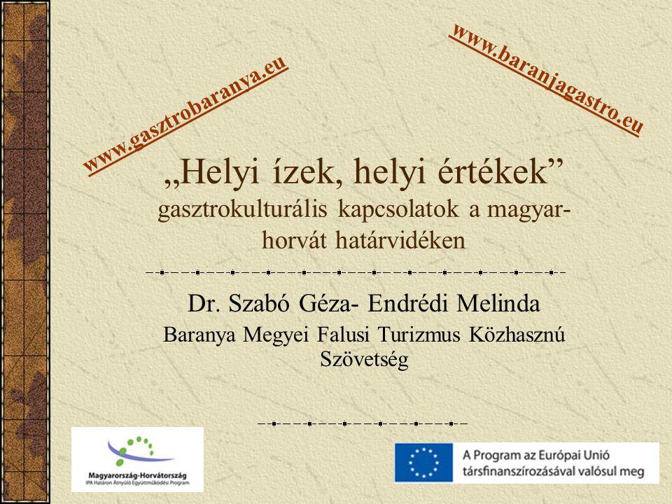 """""""Helyi ízek, helyi értékek gasztrokulturális kapcsolatok a magyar- horvát határvidéken Dr."""