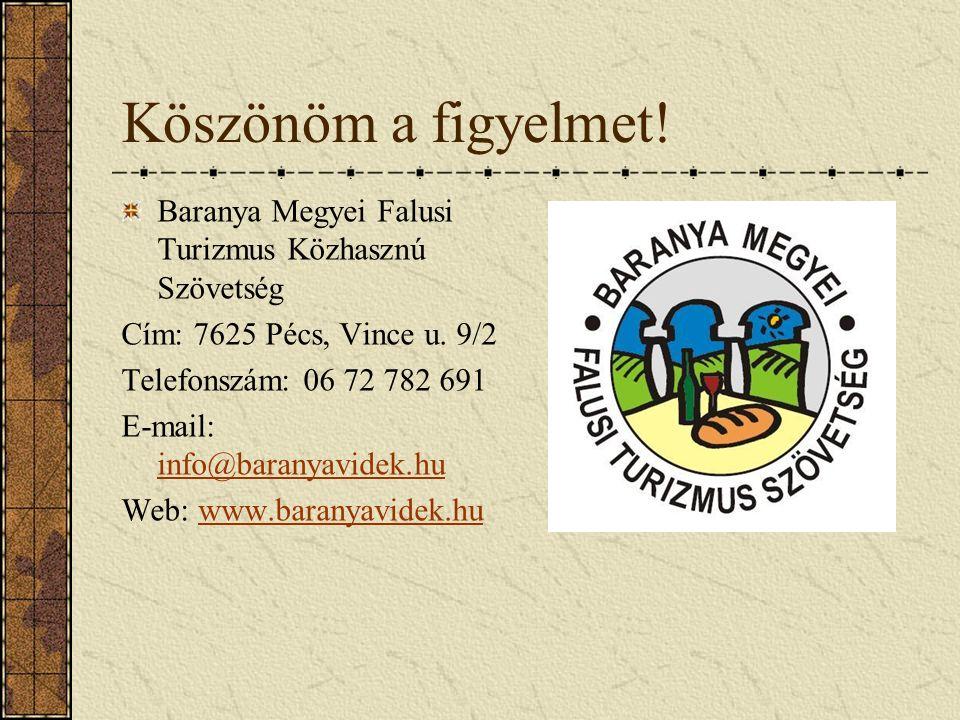 Köszönöm a figyelmet. Baranya Megyei Falusi Turizmus Közhasznú Szövetség Cím: 7625 Pécs, Vince u.