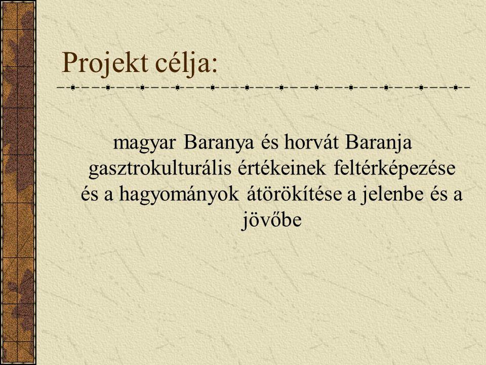 Projekt célja: magyar Baranya és horvát Baranja gasztrokulturális értékeinek feltérképezése és a hagyományok átörökítése a jelenbe és a jövőbe