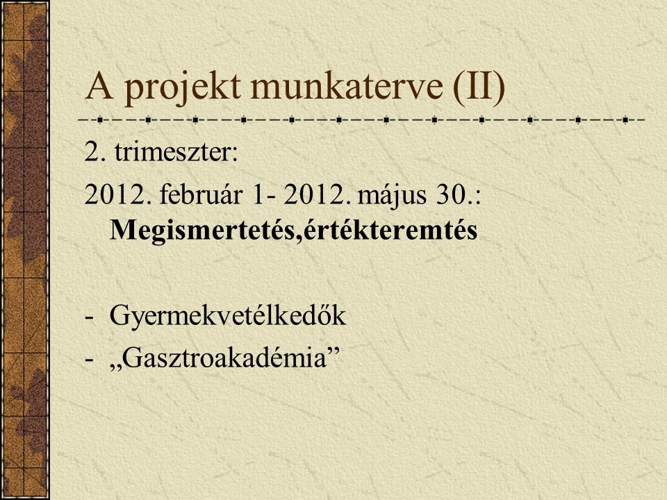 A projekt munkaterve (II) 2. trimeszter: 2012. február 1- 2012.