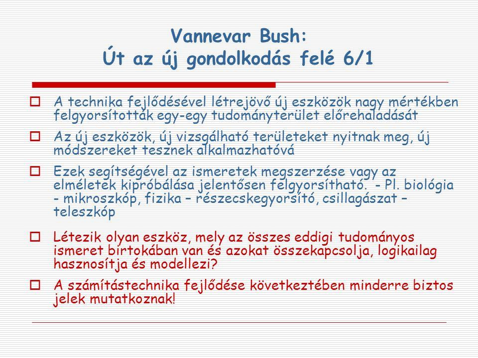 Vannevar Bush: Út az új gondolkodás felé 6/1  A technika fejlődésével létrejövő új eszközök nagy mértékben felgyorsították egy-egy tudományterület el