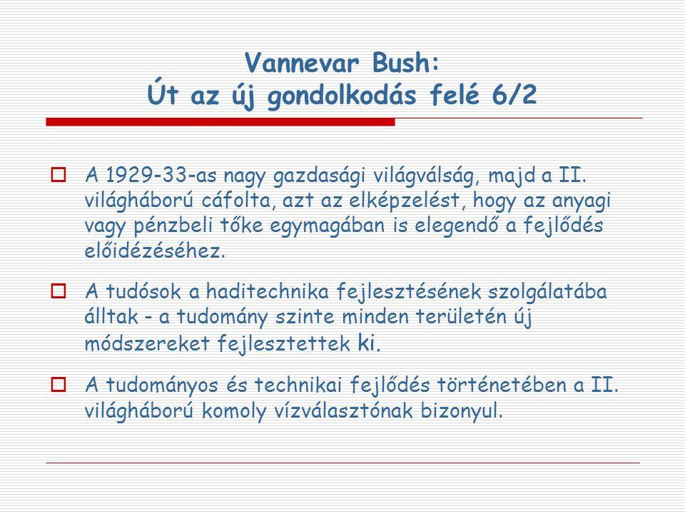 Vannevar Bush: Út az új gondolkodás felé 6/2  A 1929-33-as nagy gazdasági világválság, majd a II. világháború cáfolta, azt az elképzelést, hogy az an