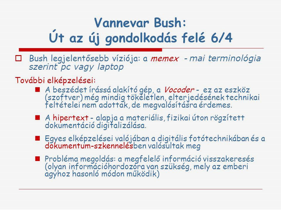 Vannevar Bush: Út az új gondolkodás felé 6/4  Bush legjelentősebb víziója: a memex - mai terminológia szerint pc vagy laptop További elképzelései: A