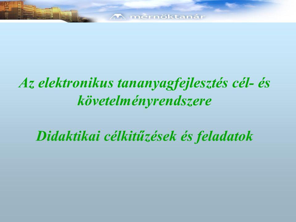 Az elektronikus tananyagfejlesztés cél- és követelményrendszere Didaktikai célkitűzések és feladatok