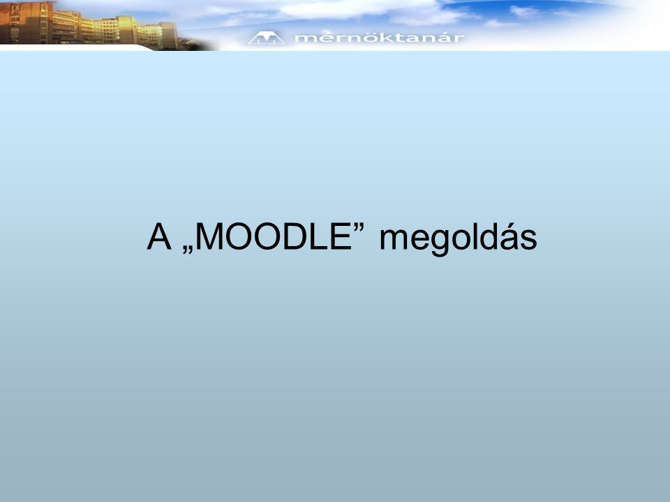 """A """"MOODLE"""" megoldás"""