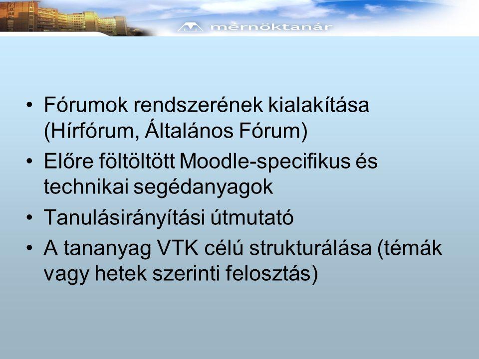 Fórumok rendszerének kialakítása (Hírfórum, Általános Fórum) Előre föltöltött Moodle-specifikus és technikai segédanyagok Tanulásirányítási útmutató A