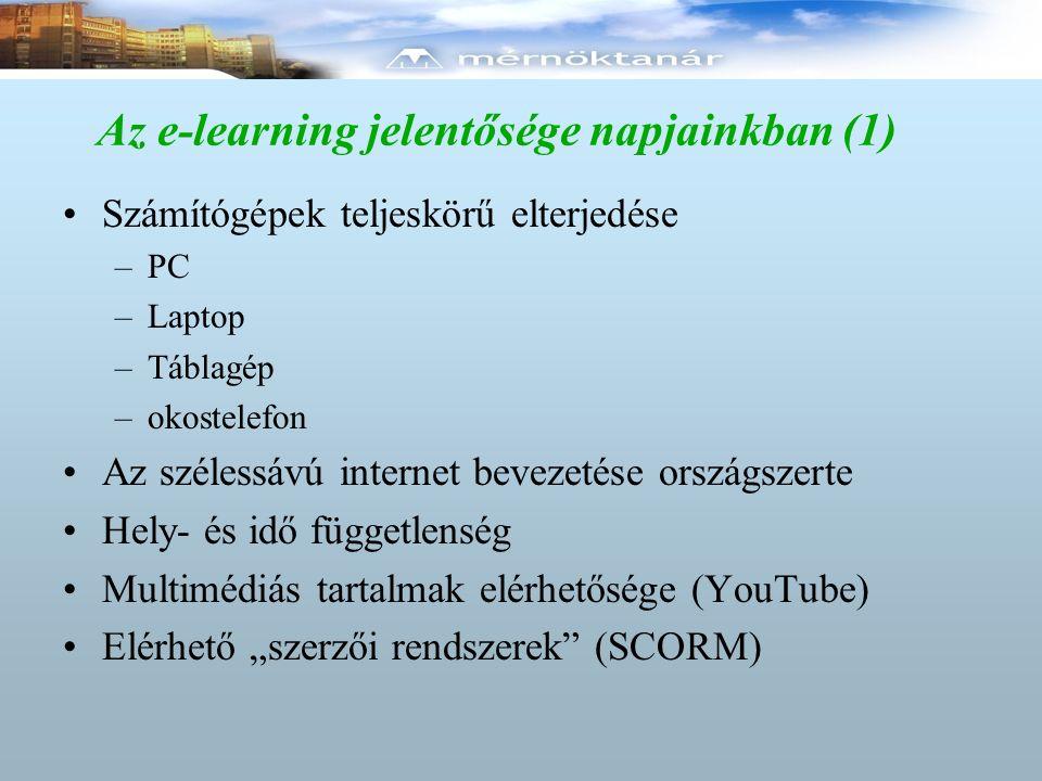 """Az e-learning jelentősége napjainkban (1) Számítógépek teljeskörű elterjedése –PC –Laptop –Táblagép –okostelefon Az szélessávú internet bevezetése országszerte Hely- és idő függetlenség Multimédiás tartalmak elérhetősége (YouTube) Elérhető """"szerzői rendszerek (SCORM)"""