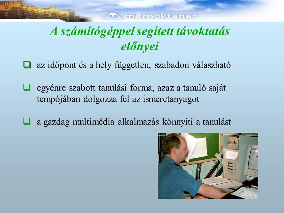 A számítógéppel segített távoktatás előnyei   az időpont és a hely független, szabadon válaszható  egyénre szabott tanulási forma, azaz a tanuló sa