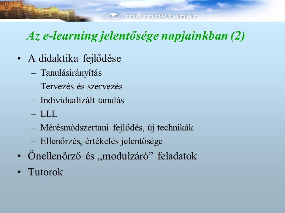 Az e-learning jelentősége napjainkban (2) A didaktika fejlődése –Tanulásirányítás –Tervezés és szervezés –Individualizált tanulás –LLL –Mérésmódszerta