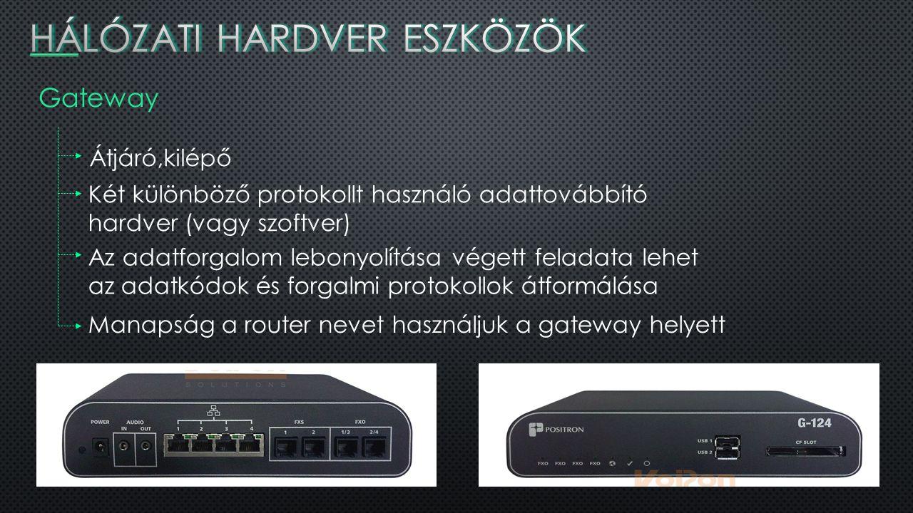 Gateway Átjáró,kilépő Két különböző protokollt használó adattovábbító hardver (vagy szoftver) Az adatforgalom lebonyolítása végett feladata lehet az adatkódok és forgalmi protokollok átformálása Manapság a router nevet használjuk a gateway helyett