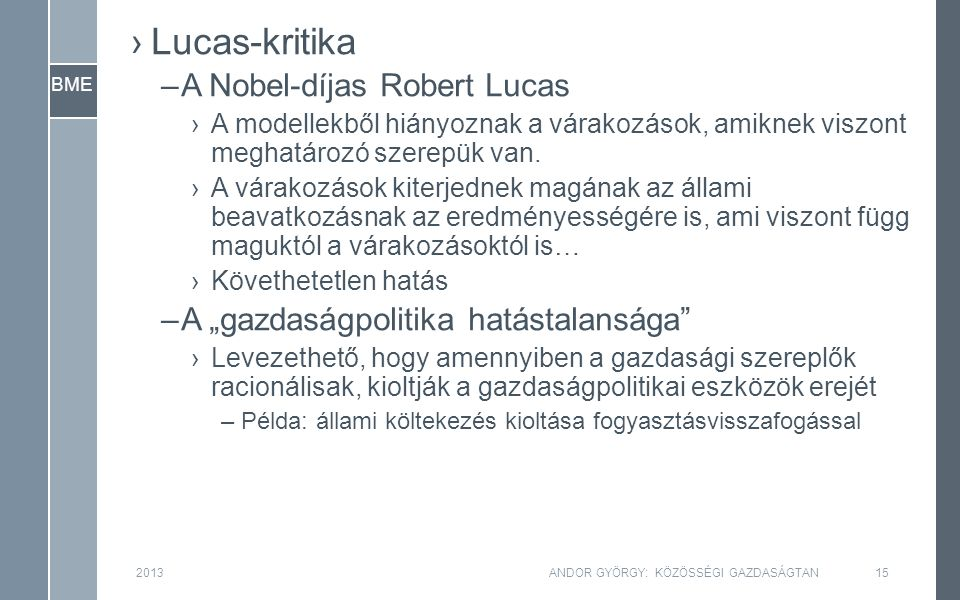 BME ›Lucas-kritika –A Nobel-díjas Robert Lucas ›A modellekből hiányoznak a várakozások, amiknek viszont meghatározó szerepük van.