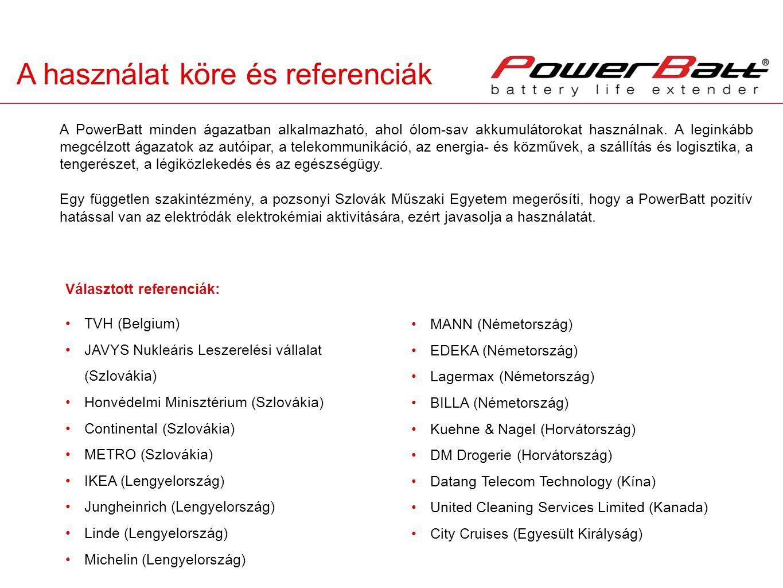A használat köre és referenciák A PowerBatt minden ágazatban alkalmazható, ahol ólom-sav akkumulátorokat használnak. A leginkább megcélzott ágazatok a
