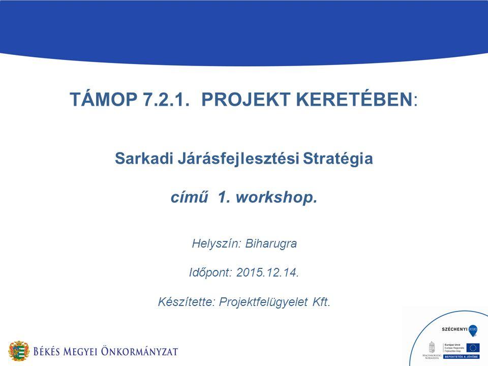 TÁMOP 7.2.1. PROJEKT KERETÉBEN: Sarkadi Járásfejlesztési Stratégia című 1.