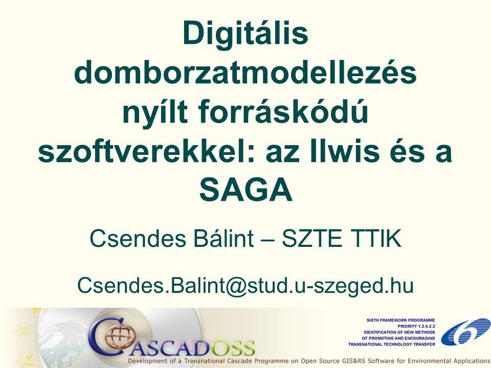 Digitális domborzatmodellezés nyílt forráskódú szoftverekkel: az Ilwis és a SAGA Csendes Bálint – SZTE TTIK Csendes.Balint@stud.u-szeged.hu
