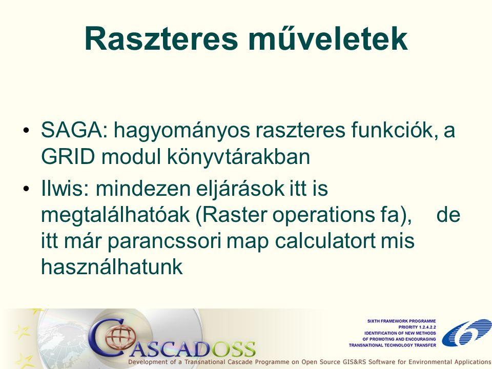 Raszteres műveletek SAGA: hagyományos raszteres funkciók, a GRID modul könyvtárakban Ilwis: mindezen eljárások itt is megtalálhatóak (Raster operations fa), de itt már parancssori map calculatort mis használhatunk