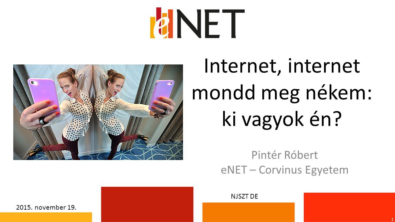 Internet, internet mondd meg nékem: ki vagyok én. 1 Pintér Róbert eNET – Corvinus Egyetem 2015.