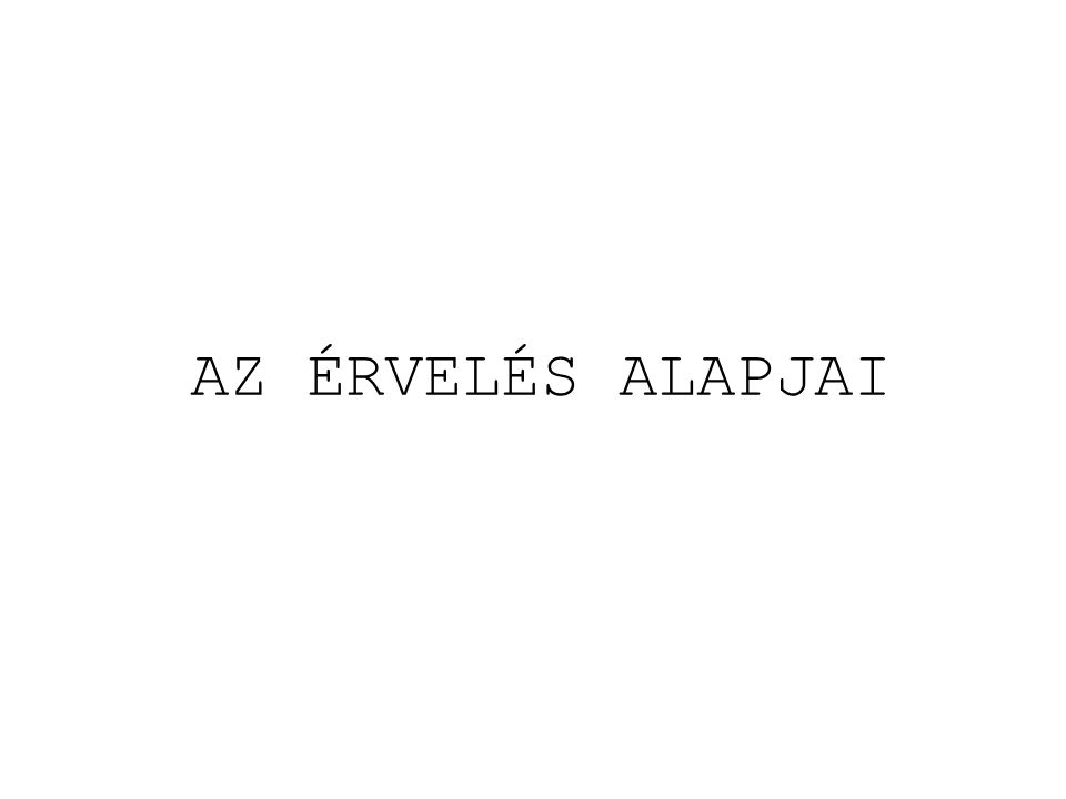 AZ ÉRVELÉS ALAPJAI
