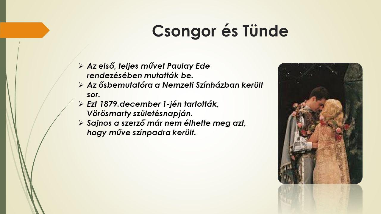 Csongor és Tünde  Az első, teljes művet Paulay Ede rendezésében mutatták be.