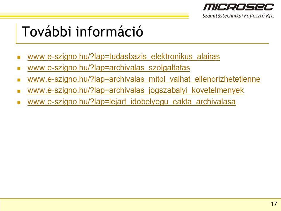 17 További információ www.e-szigno.hu/ lap=tudasbazis_elektronikus_alairas www.e-szigno.hu/ lap=archivalas_szolgaltatas www.e-szigno.hu/ lap=archivalas_mitol_valhat_ellenorizhetetlenne www.e-szigno.hu/ lap=archivalas_jogszabalyi_kovetelmenyek www.e-szigno.hu/ lap=lejart_idobelyegu_eakta_archivalasa