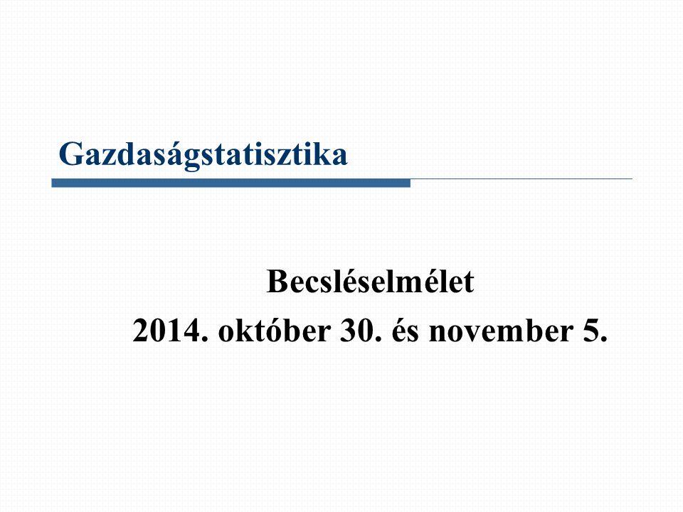 Gazdaságstatisztika Becsléselmélet 2014. október 30. és november 5.