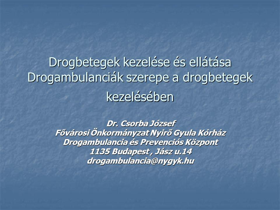 Drogbetegek kezelése és ellátása Drogambulanciák szerepe a drogbetegek kezelésében Dr. Csorba József Fővárosi Önkormányzat Nyirő Gyula Kórház Drogambu