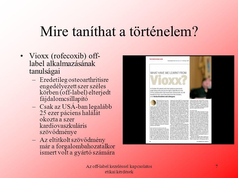 Az off-label kezeléssel kapcsolatos etikai kérdések 7 Mire taníthat a történelem? Vioxx (rofecoxib) off- label alkalmazásának tanulságai –Eredetileg o